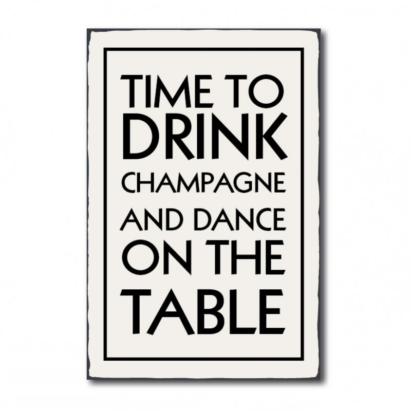 "Dekoratives Blechschild mit Spruch /""Time to drink champagne and dance on the tab"