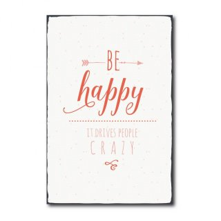 Vintage Shabby Chic Holzschild - Be happy it drives people crazy - No. R1